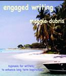 Engaged Writing: Hypnosis for writers; to enhance long term inspiration (Unabridged), by Maggie Dubris