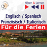 Englisch / Spanisch / FranzOsisch / Italienisch - fur die Ferien (English / Spanish / French / Italian - For the Holidays): HOren & Lernen (Listen & Learn) (Unabridged) Audiobook, by Dorota Guzik