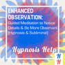 Enhanced Observation: Guided Meditation to Notice Details & Be More Observant: Hypnosis & Subliminal Audiobook, by Hypnosis Help