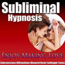 Enjoy Making Love Subliminal Hypnosis: Great Sex & Increase Libido, Subconscious Affirmations, Binaural Beats, Self-Help Audiobook, by Subliminal Hypnosis
