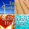 Enjoy Working Out Subliminal Affirmations: Love Exercise, More Energy & Motivation, Solfeggio Tones, Binaural Beats, Self Help Meditation Hypnosis Audiobook, by Subliminal Hypnosis