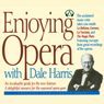 Enjoying Opera with Dale Harris (Unabridged) Audiobook, by Dale Harris