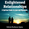Enlightened Relationships: A Spiritual Guide to Love and Romance (Unabridged), by Edwin Harkness Spina