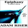 Epiphany: A Short Story (Unabridged) Audiobook, by Adam Riser