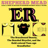 ER, or, The Brassbound Beauty, The Bearded Bicyclist, and the Gold-Colored Teenage Grandfather: A Novel (Unabridged) Audiobook, by Shepherd Mead