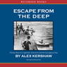 Escape From the Deep: The Epic Story of a Legenday Submarine and Her Courageous Crew (Unabridged) Audiobook, by Alex Kershaw