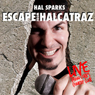 Escape from Halcatraz, by Hal Sparks