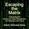 Escaping the Matrix: 8 Steps Beyond Stress and Anger Management for Attaining Inner Peace (Unabridged), by Edwin Harkness Spina