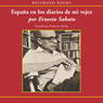 Espana en los diarios de mi vejez (Spain In My Diaries of Old Age (Texto Completo)) (Unabridged), by Ernesto Sabato