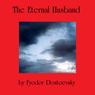 The Eternal Husband (Unabridged), by Fyodor Dostoevsky