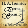 Eternal Security of the Believer (Unabridged) Audiobook, by Harry Ironside