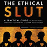 The Ethical Slut: A Practical Guide to Polyamory, Open Relationships, & Other Adventures (Unabridged) Audiobook, by Janet W. Hardy