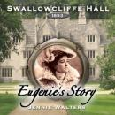 Eugenies Story: Swallowcliffe Hall, Book 4 (Unabridged) Audiobook, by Jennie Walters