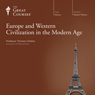 Europe and Western Civilization in the Modern Age Audiobook, by The Great Courses