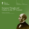 European Thought and Culture in the 19th Century, by The Great Courses