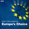 Europes Choice (Radio 4 Documentary), by Allan Little