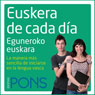 Euskera de cada dia (Everyday Euskera (Basque)): La manera mas sencilla de iniciarse en la lengua euskera (Unabridged), by Pons Idiomas