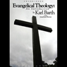 Evangelical Theology: An Introduction (Unabridged), by Karl Barth