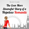The Even More Shameful Diary of a Hopeless Romantic (The Shameful Diary of a Hopeless Romantic) (Unabridged) Audiobook, by Suzi Case