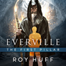 Everville: The First Pillar (Unabridged), by Roy Huff