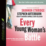 Every Young Womans Battle: Guarding Your Mind, Heart, and Body in a Sex-Saturated World (Unabridged), by Shannon Ethridge