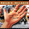 Everything Must Change: Jesus, Global Crises, and a Revolution of Hope (Unabridged) Audiobook, by Brian McLaren