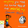 Everything You Need to Know About the World (Unabridged), by Simon Eliot