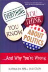 Everything You Think You Know About Politics...and Why Youre Wrong (Unabridged) Audiobook, by Kathleen Hall Jamieson