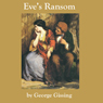 Eves Ransom (Unabridged), by George Gissing