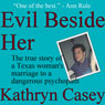 Evil Beside Her: The True Story of a Texas Womans Marriage to a Dangerous Psychopath (Unabridged) Audiobook, by Kathryn Casey