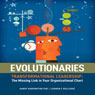Evolutionaries: Transformational Leadership: The Missing Link in Your Organizational Chart (Unabridged) Audiobook, by Randy Harrington