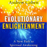 Evolutionary Enlightenment: A New Path to Spiritual Awakening (Unabridged), by Andrew Cohen