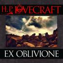 Ex Oblivione Audiobook, by H.P. Lovecraft
