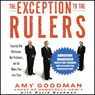 The Exception to the Rulers: Exposing Oily Politicians, War Profiteers, and the Media that Love Them (Unabridged) Audiobook, by Amy Goodman