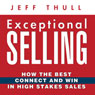 Exceptional Selling: How the Best Connect and Win in High Stakes Sales (Unabridged) Audiobook, by Jeff Thull