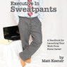 Executive in Sweatpants: A Handbook for Launching Your Work from Home Career (Unabridged), by Matt Keener