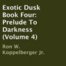 Exotic Dusk, Book Four: Prelude To Darkness (Volume 4) (Unabridged) Audiobook, by Ron W. Koppelberger Jr.