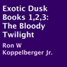 Exotic Dusk Books 1,2,3: The Bloody Twilight (Unabridged) Audiobook, by Ron W. Koppelberger Jr.