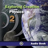 Exploring Creation With Physics (Unabridged) Audiobook, by Jay L. Wile