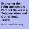 Exploring the Fifth Dimension: Parallel Universes, Teleportation, and Out of Body Travel (Unabridged) Audiobook, by Dr. Bruce Goldberg