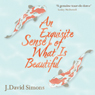An Exquisite Sense of What Is Beautiful (Unabridged) Audiobook, by J. David Simons