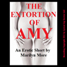The Extortion of Amy: A Blackmail Tale of Reluctant Sex (Unabridged), by Marilyn More