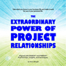 The Extraordinary Power of Project Relationships (Unabridged) Audiobook, by Harry Mingail