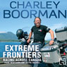 Extreme Frontiers: Racing Across Canada from Newfoundland to the Rockies (Unabridged) Audiobook, by Charley Boorman