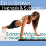 Extreme Weight Loss Hypnosis: Exercise Motivation & Healthy Habits, Guided Meditation, Self-Hypnosis, Binaural Beats Audiobook, by Erick Brown Hypnosis