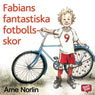Fabians fantastiska fotbollsskor (Fabians Amazing Soccer Shoes) (Unabridged) Audiobook, by Arne Norlin
