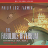 The Fabulous Riverboat: Riverworld Saga, Book 2 (Unabridged) Audiobook, by Philip Jose Farmer