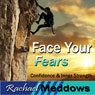 Face Your Fears Hypnosis: Self-Confidence & Bravery, Guided Meditation, Binaural Beats, Positive Affirmations Audiobook, by Rachael Meddows