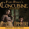 Fairy Princes Concubine: Fifty Shades of Fay (Unabridged), by Ophelia Upmoore