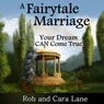 A Fairytale Marriage: Your Dream CAN Come True! Audiobook, by Rob Lane